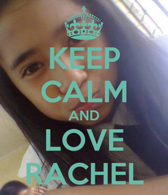 Poster: KEEP CALM AND LOVE RACHEL