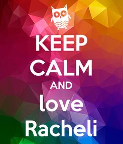 Poster: KEEP CALM AND love Racheli