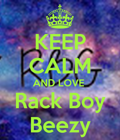 Poster: KEEP CALM AND LOVE  Rack Boy Beezy