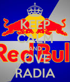 Poster: KEEP CALM AND LOVE  RADIA