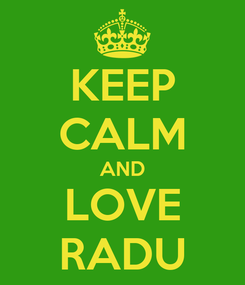 Poster: KEEP CALM AND LOVE RADU
