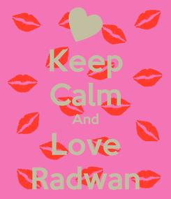 Poster: Keep Calm And Love Radwan