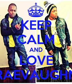 Poster: KEEP CALM AND LOVE RAEVAUGHN