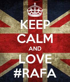 Poster: KEEP CALM AND LOVE #RAFA