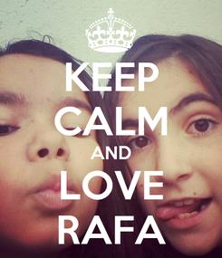 Poster: KEEP CALM AND LOVE RAFA