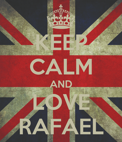 Poster: KEEP CALM AND LOVE RAFAEL