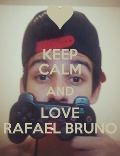 Poster: KEEP CALM AND LOVE RAFAEL BRUNO