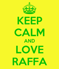 Poster: KEEP CALM AND LOVE RAFFA