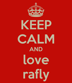 Poster: KEEP CALM AND love rafly