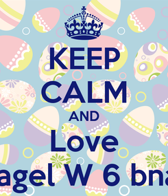 Poster: KEEP CALM AND Love Ragel W 6 bnat