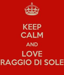 Poster: KEEP CALM AND LOVE RAGGIO DI SOLE