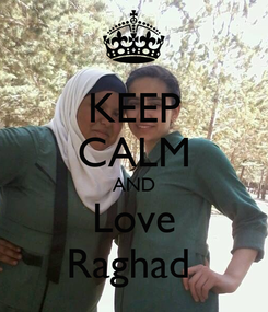 Poster: KEEP CALM AND Love Raghad