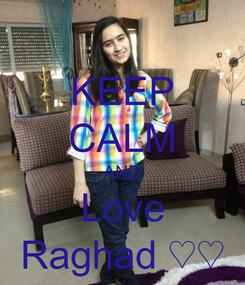 Poster: KEEP CALM AND Love Raghad ♡♡