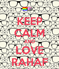 Poster: KEEP CALM AND LOVE RAHAF