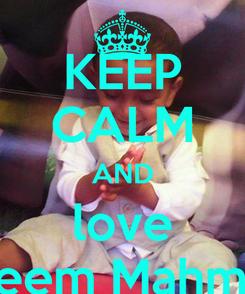Poster: KEEP CALM AND love Raheem Mahmood