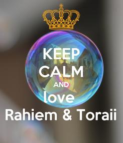 Poster: KEEP CALM AND love  Rahiem & Toraii