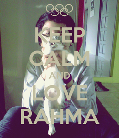 Poster: KEEP CALM AND LOVE RAHMA