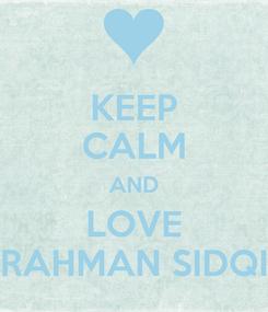 Poster: KEEP CALM AND LOVE RAHMAN SIDQI