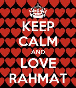 Poster: KEEP CALM AND LOVE RAHMAT