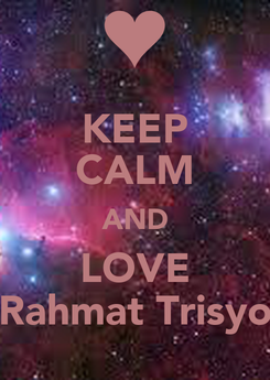 Poster: KEEP CALM AND LOVE Rahmat Trisyo
