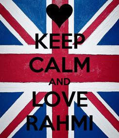 Poster: KEEP CALM AND LOVE RAHMI