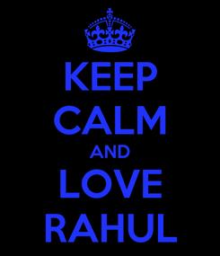 Poster: KEEP CALM AND LOVE RAHUL