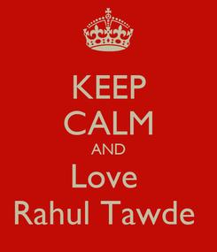 Poster: KEEP CALM AND Love  Rahul Tawde