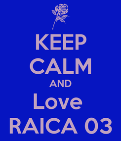 Poster: KEEP CALM AND Love  RAICA 03