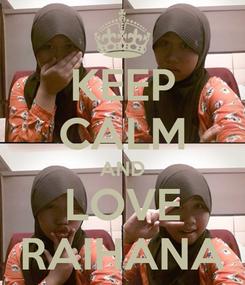Poster: KEEP CALM AND LOVE RAIHANA