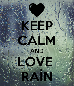 Poster: KEEP CALM AND LOVE  RAİN