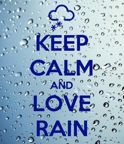 Poster: KEEP CALM AND LOVE RAIN
