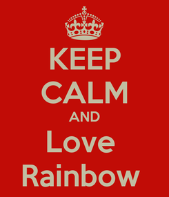 Poster: KEEP CALM AND Love  Rainbow