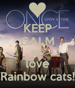 Poster: KEEP CALM AND love Rainbow cats!