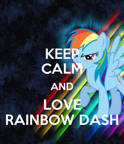Poster: KEEP CALM AND LOVE  RAINBOW DASH
