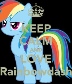 Poster: KEEP CALM AND LOVE Rainbowdash
