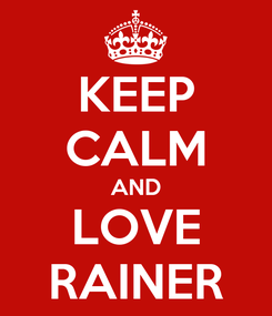 Poster: KEEP CALM AND LOVE RAINER