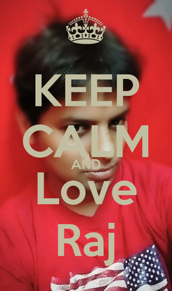 Poster: KEEP CALM AND Love Raj