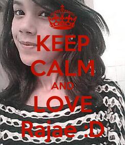 Poster: KEEP CALM AND LOVE Rajae :D
