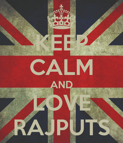 Poster: KEEP CALM AND LOVE RAJPUTS