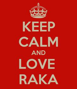 Poster: KEEP CALM AND LOVE  RAKA