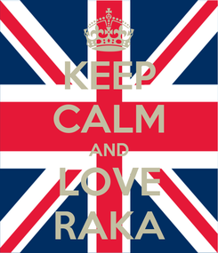 Poster: KEEP CALM AND LOVE RAKA