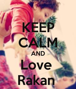 Poster: KEEP CALM AND Love  Rakan