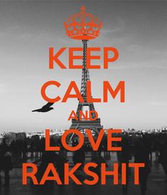 Poster: KEEP CALM AND LOVE RAKSHIT