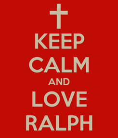 Poster: KEEP CALM AND LOVE RALPH