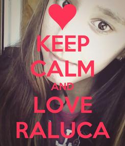 Poster: KEEP CALM AND LOVE RALUCA