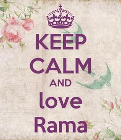 Poster: KEEP CALM AND love Rama