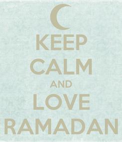Poster: KEEP CALM AND LOVE RAMADAN