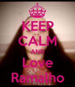 Poster: KEEP CALM AND Love Ramalho