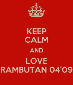 Poster: KEEP CALM AND LOVE RAMBUTAN 04'09