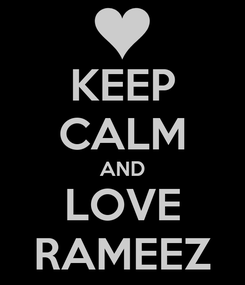 Poster: KEEP CALM AND LOVE RAMEEZ